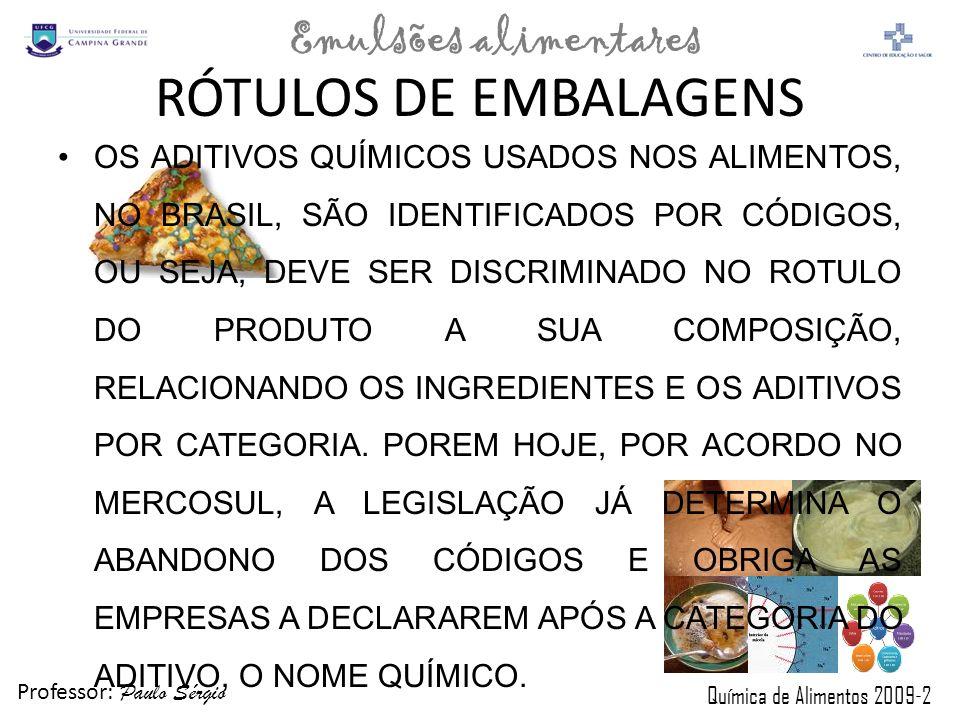 Professor: Paulo Sérgio Química de Alimentos 2009-2 Emulsões alimentares RÓTULOS DE EMBALAGENS OS ADITIVOS QUÍMICOS USADOS NOS ALIMENTOS, NO BRASIL, S