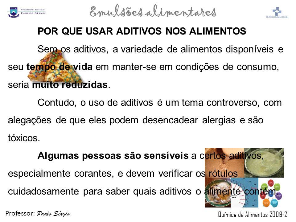Professor: Paulo Sérgio Química de Alimentos 2009-2 Emulsões alimentares POR QUE USAR ADITIVOS NOS ALIMENTOS Sem os aditivos, a variedade de alimentos