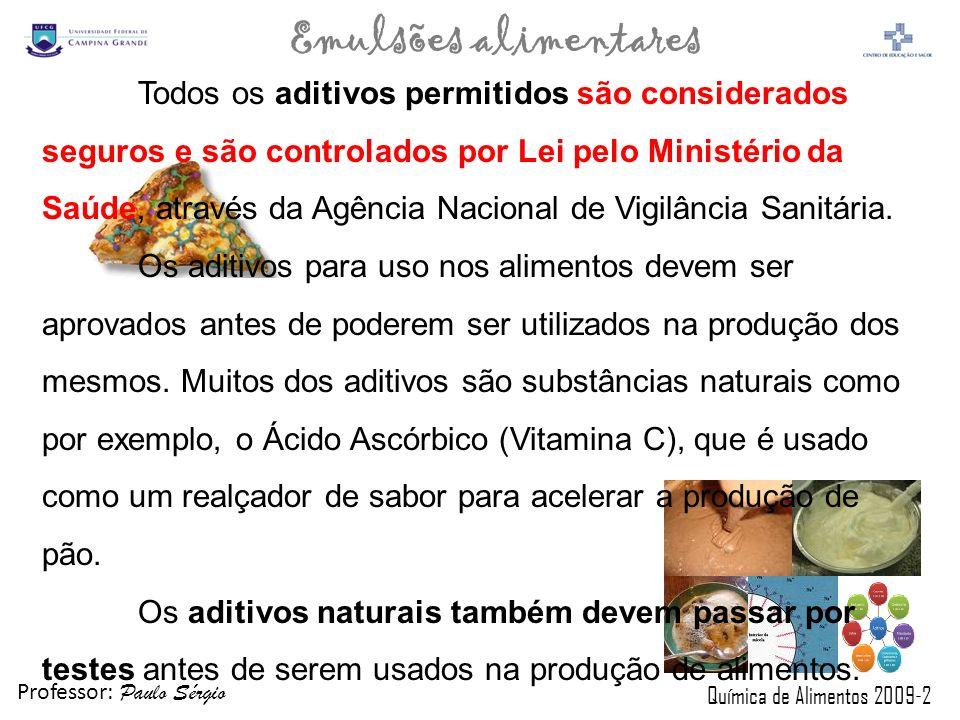 Professor: Paulo Sérgio Química de Alimentos 2009-2 Emulsões alimentares Todos os aditivos permitidos são considerados seguros e são controlados por L