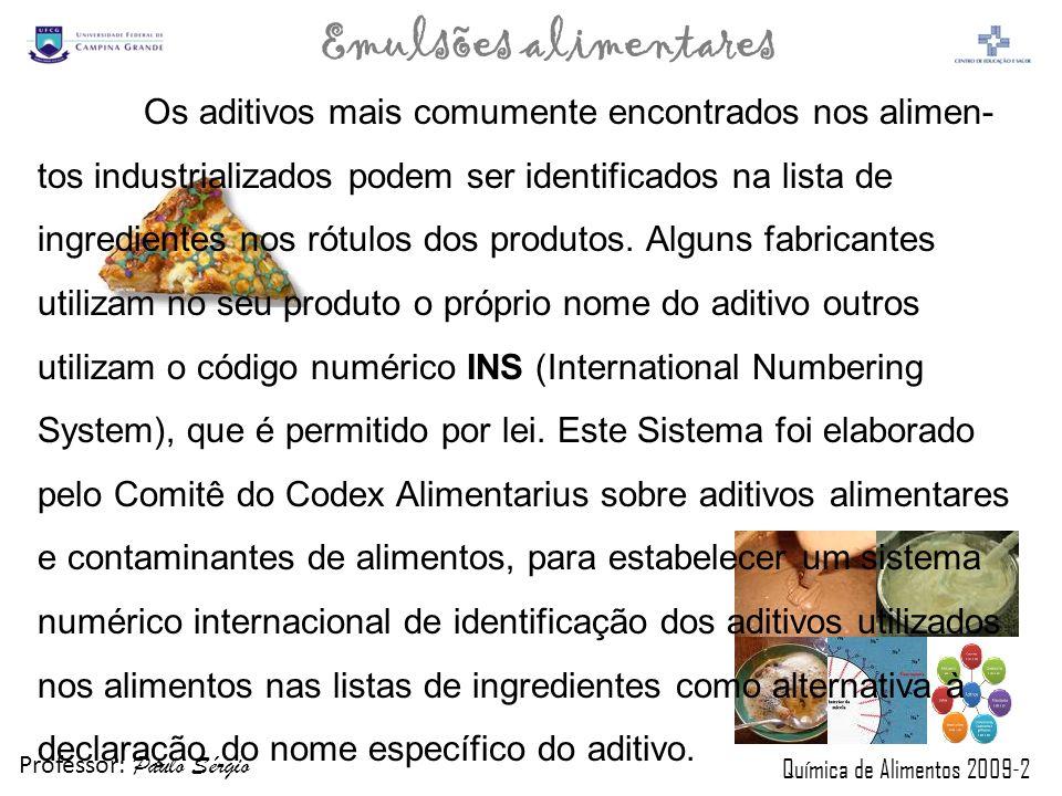 Professor: Paulo Sérgio Química de Alimentos 2009-2 Emulsões alimentares Os aditivos mais comumente encontrados nos alimen- tos industrializados podem