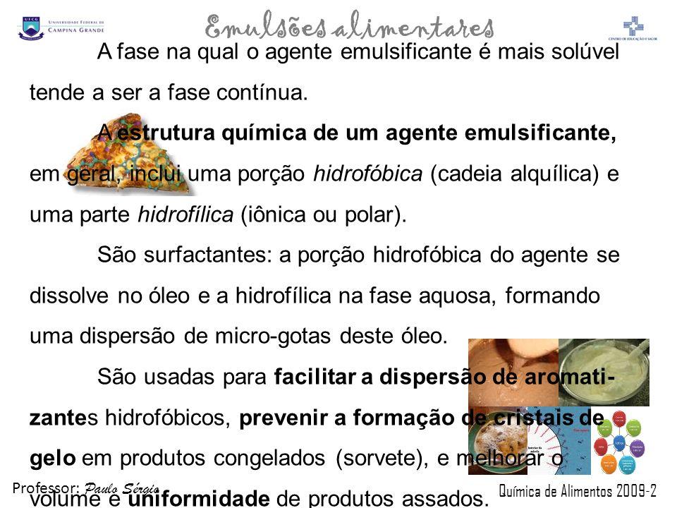 Professor: Paulo Sérgio Química de Alimentos 2009-2 Emulsões alimentares A fase na qual o agente emulsificante é mais solúvel tende a ser a fase contí