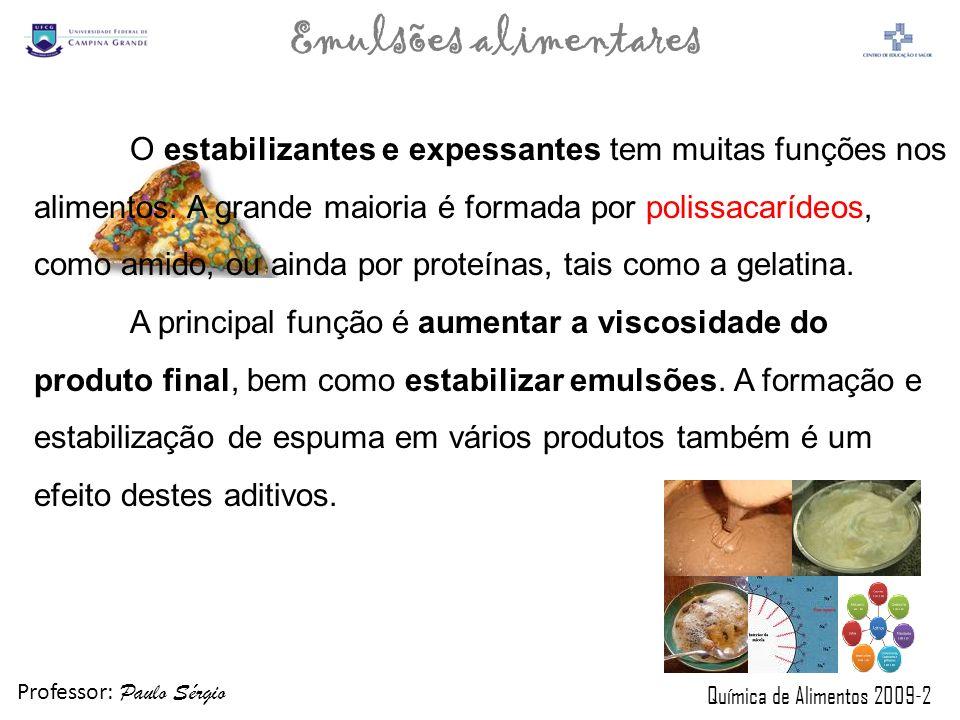 Professor: Paulo Sérgio Química de Alimentos 2009-2 Emulsões alimentares Os aditivos mais comumente encontrados nos alimen- tos industrializados podem ser identificados na lista de ingredientes nos rótulos dos produtos.