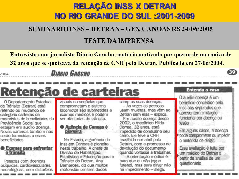 SEMINARIO INSS – DETRAN – GEX CANOAS RS 24/06/2005 TESTE DA IMPRENSA Entrevista com jornalista Diário Gaúcho, matéria motivada por queixa de mecânico