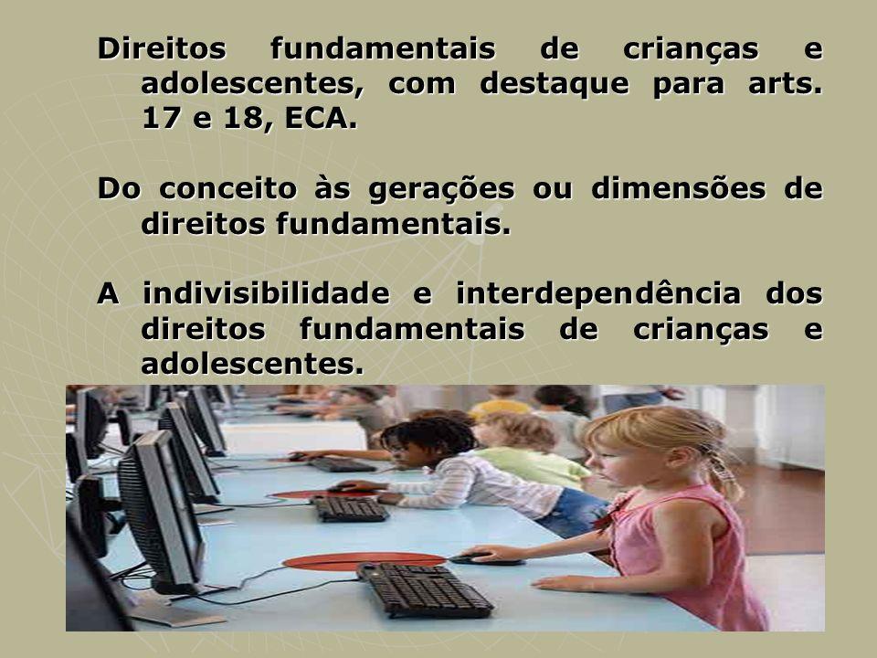 Direitos fundamentais de crianças e adolescentes, com destaque para arts. 17 e 18, ECA. Do conceito às gerações ou dimensões de direitos fundamentais.