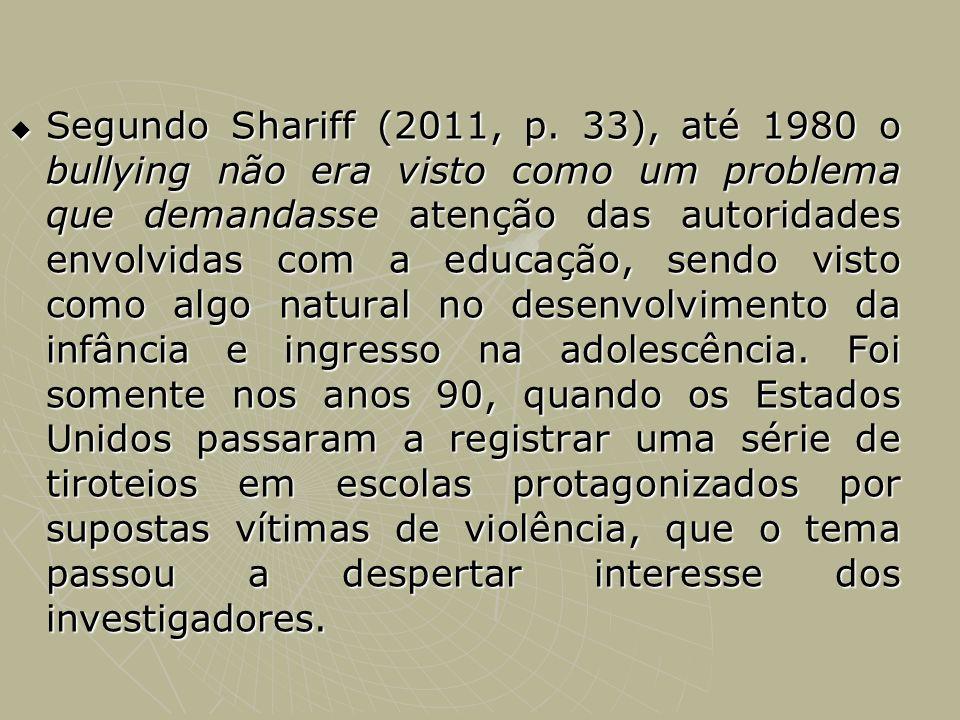 Segundo Shariff (2011, p. 33), até 1980 o bullying não era visto como um problema que demandasse atenção das autoridades envolvidas com a educação, se