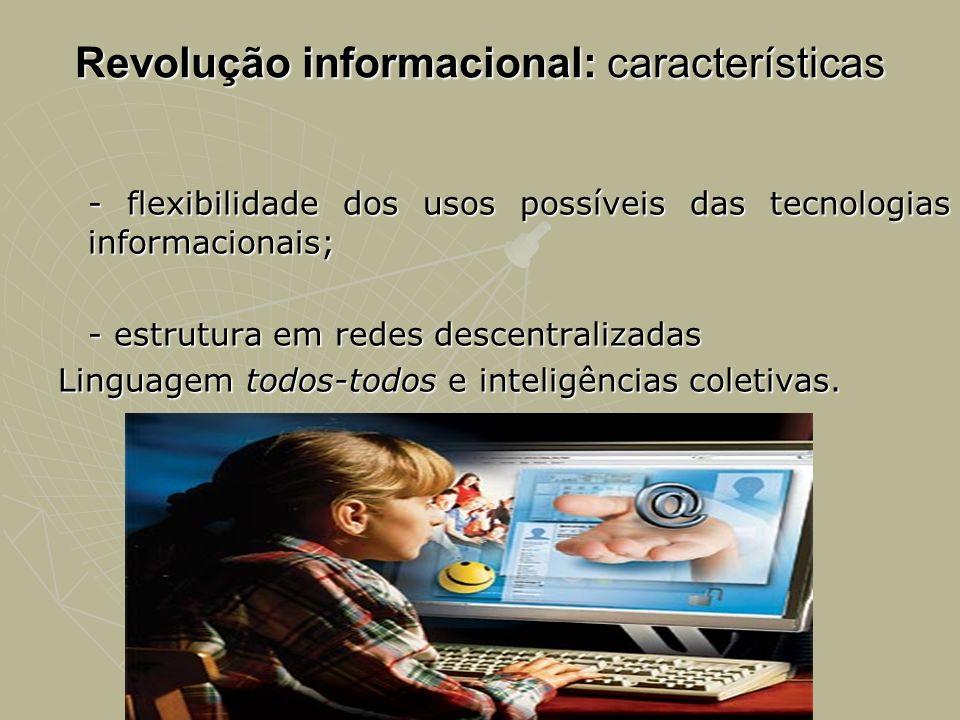 Revolução informacional: características - flexibilidade dos usos possíveis das tecnologias informacionais; - estrutura em redes descentralizadas Ling