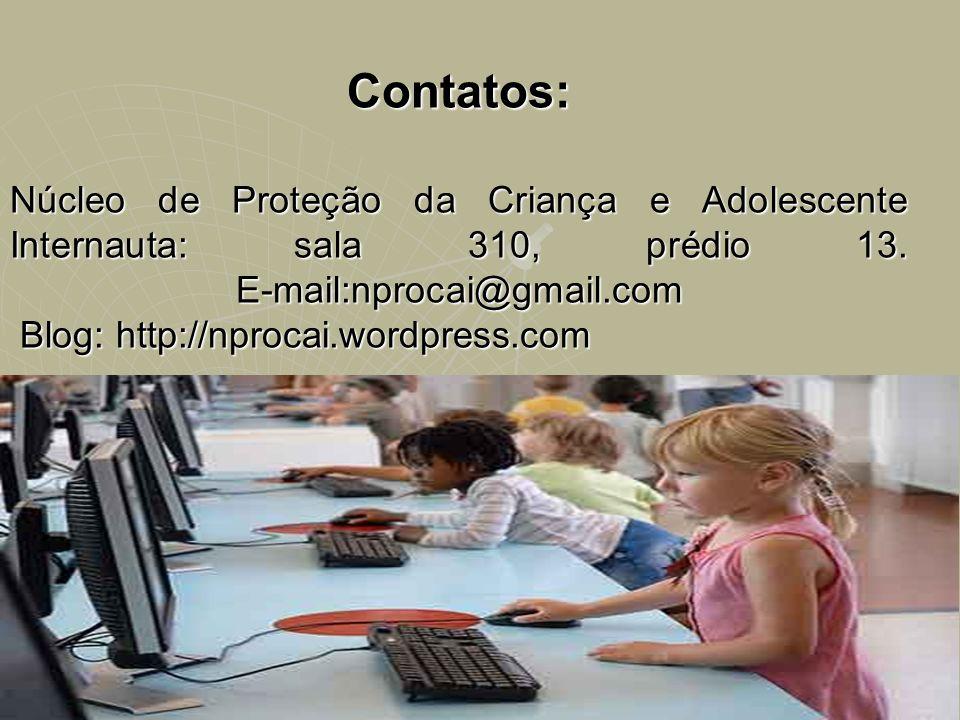 Contatos: Núcleo de Proteção da Criança e Adolescente Internauta: sala 310, prédio 13. E-mail:nprocai@gmail.com Blog: http://nprocai.wordpress.com