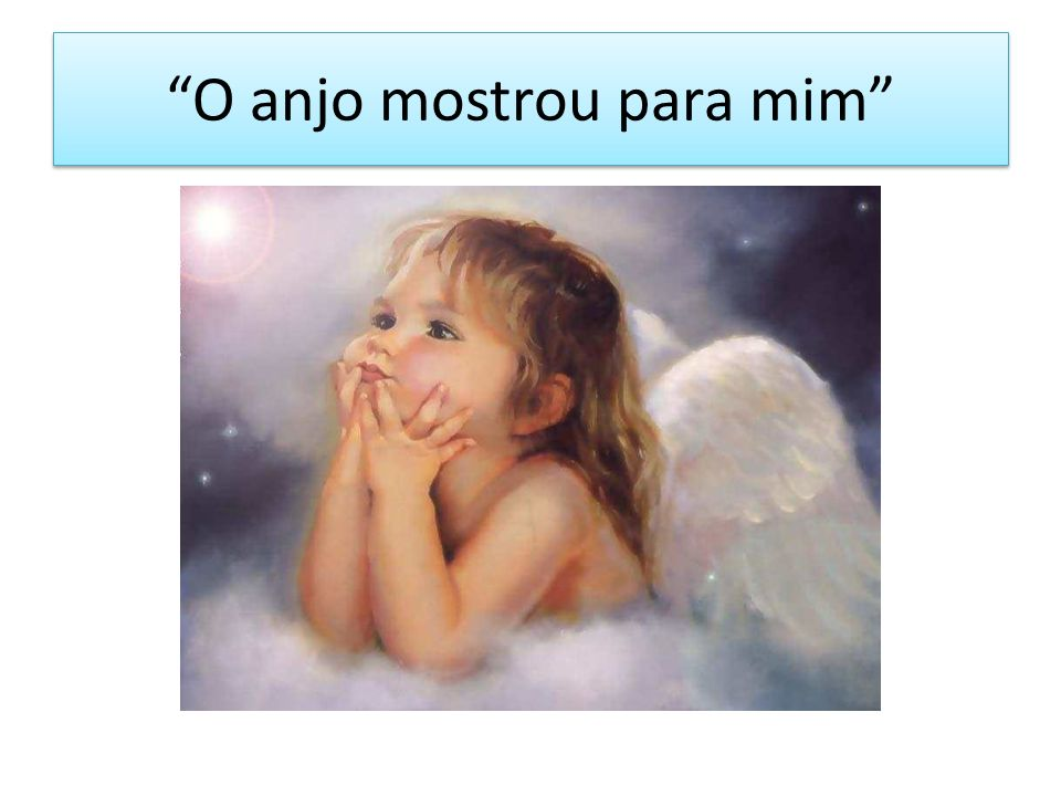 O anjo mostrou para mim