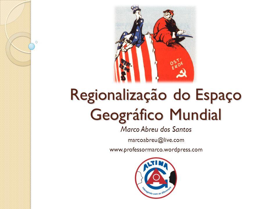 Regionalização do Espaço Geográfico Mundial Marco Abreu dos Santos marcoabreu@live.com www.professormarco.wordpress.com