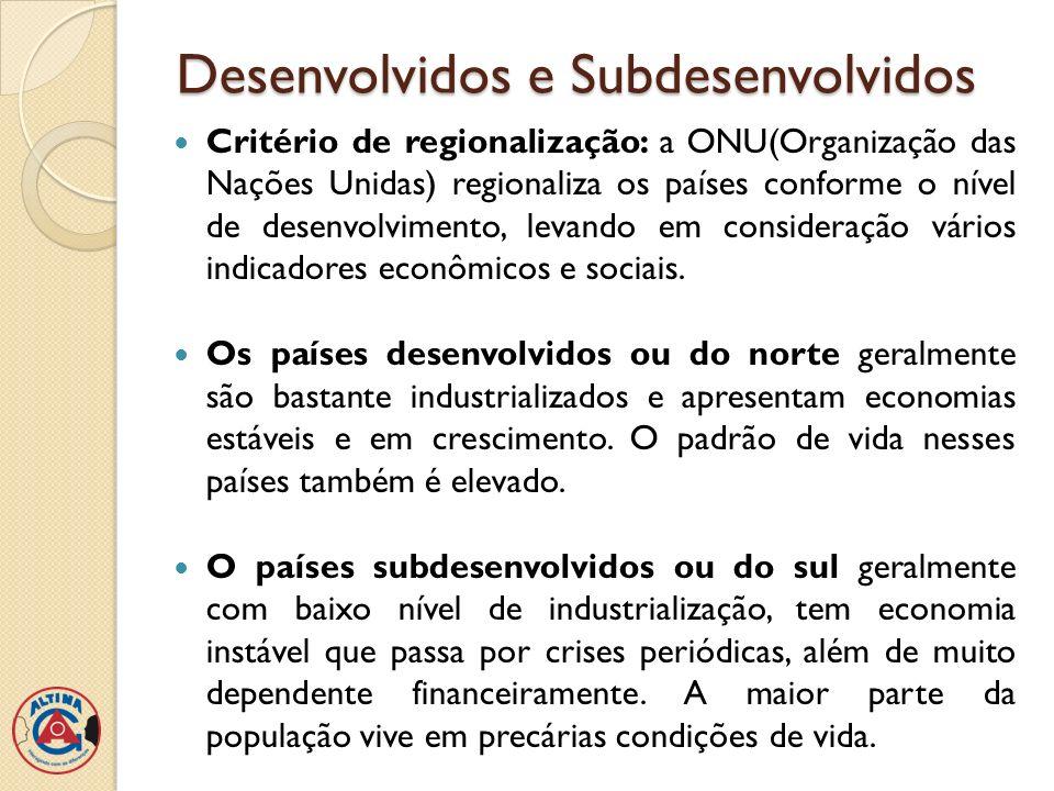 Desenvolvidos e Subdesenvolvidos Critério de regionalização: a ONU(Organização das Nações Unidas) regionaliza os países conforme o nível de desenvolvi