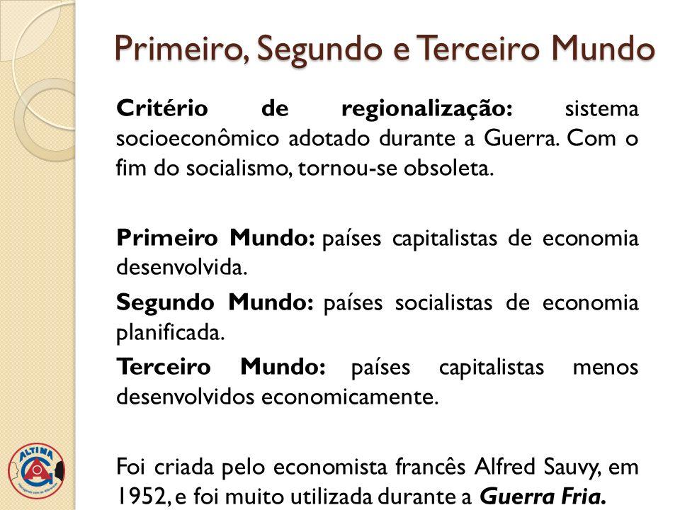 Primeiro, Segundo e Terceiro Mundo Critério de regionalização: sistema socioeconômico adotado durante a Guerra. Com o fim do socialismo, tornou-se obs