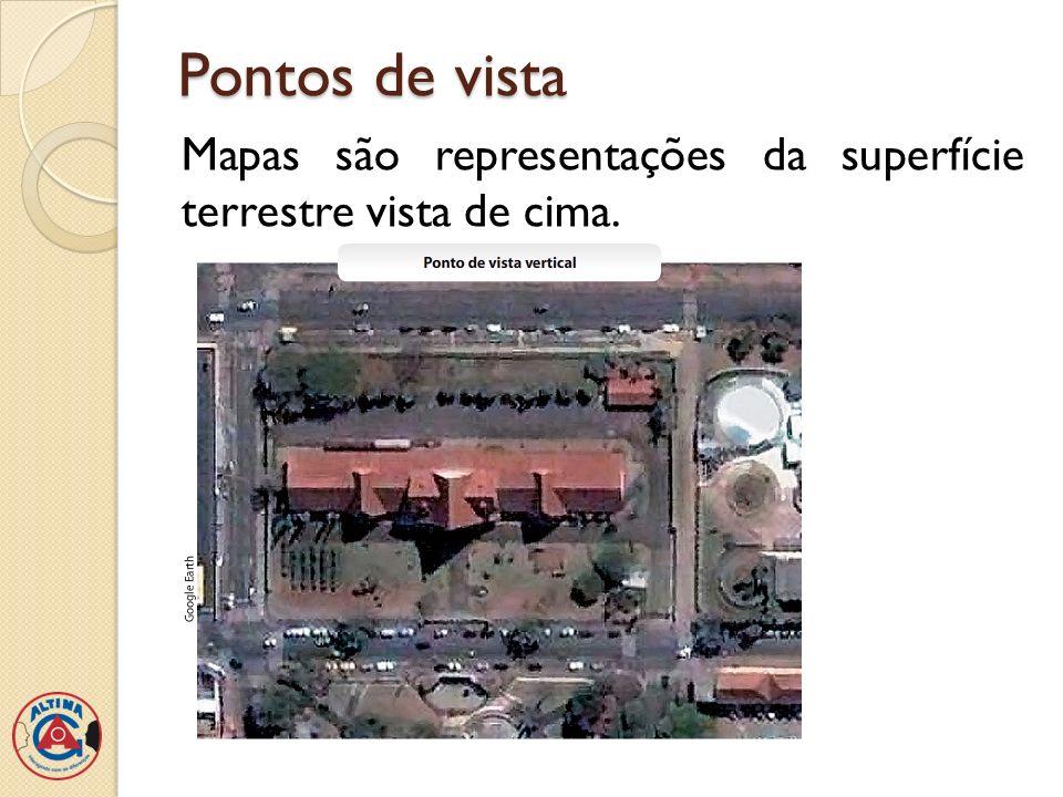 Pontos de vista Mapas são representações da superfície terrestre vista de cima.