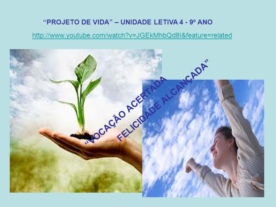 PROJETO DE VIDA – UNIDADE LETIVA 4 - 9º ANO VOCAÇÃO ACERTADA FELICIDADE ALCANÇADA http://www.youtube.com/watch?v=JGEkMhbQd8I&feature=related