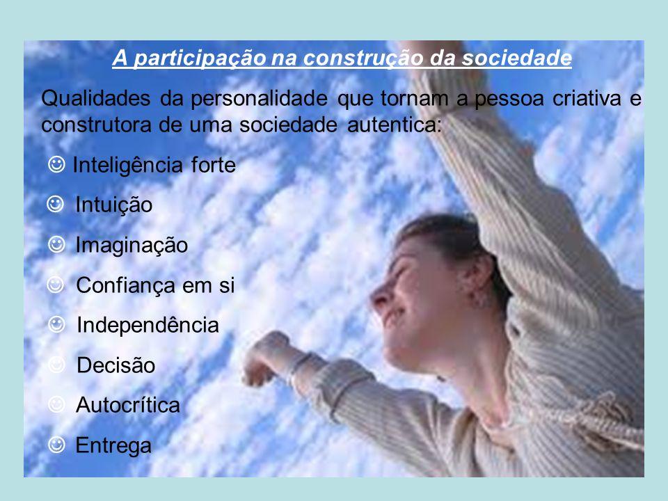 A participação na construção da sociedade Qualidades da personalidade que tornam a pessoa criativa e construtora de uma sociedade autentica: Inteligên