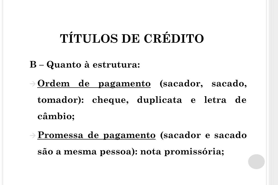 TÍTULOS DE CRÉDITO C- Quanto às hipóteses Causais: somente emitidos em situações autorizadas pela lei.