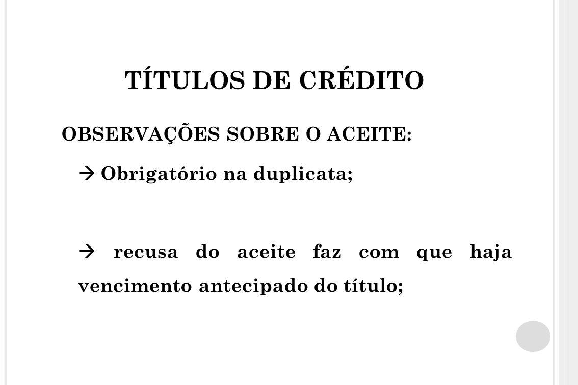 TÍTULOS DE CRÉDITO OBSERVAÇÕES SOBRE O ACEITE: Cláusula não aceitável: proíbe a apresentação do título pelo credor ao sacado antes da data de vencimento.