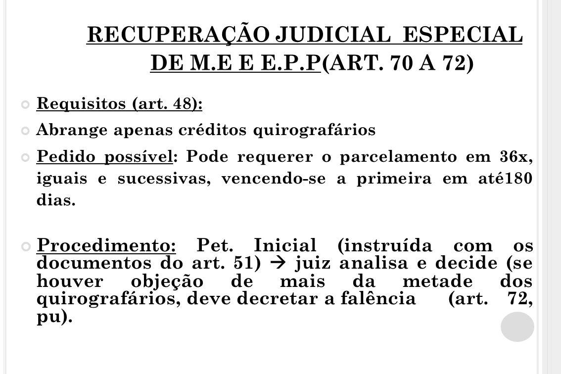 RECUPERAÇÃO JUDICIAL ESPECIAL DE M.E E E.P.P(ART. 70 A 72) Requisitos (art. 48): Abrange apenas créditos quirografários Pedido possível: Pode requerer