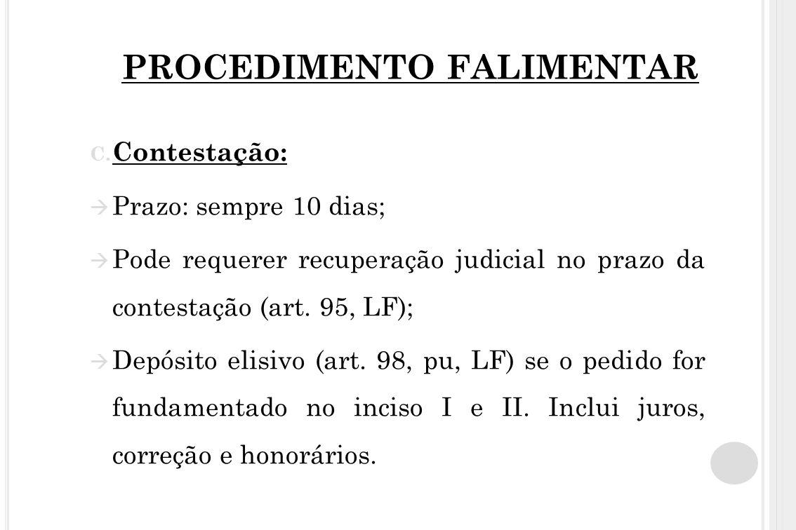 PROCEDIMENTO FALIMENTAR C. Contestação: Prazo: sempre 10 dias; Pode requerer recuperação judicial no prazo da contestação (art. 95, LF); Depósito elis