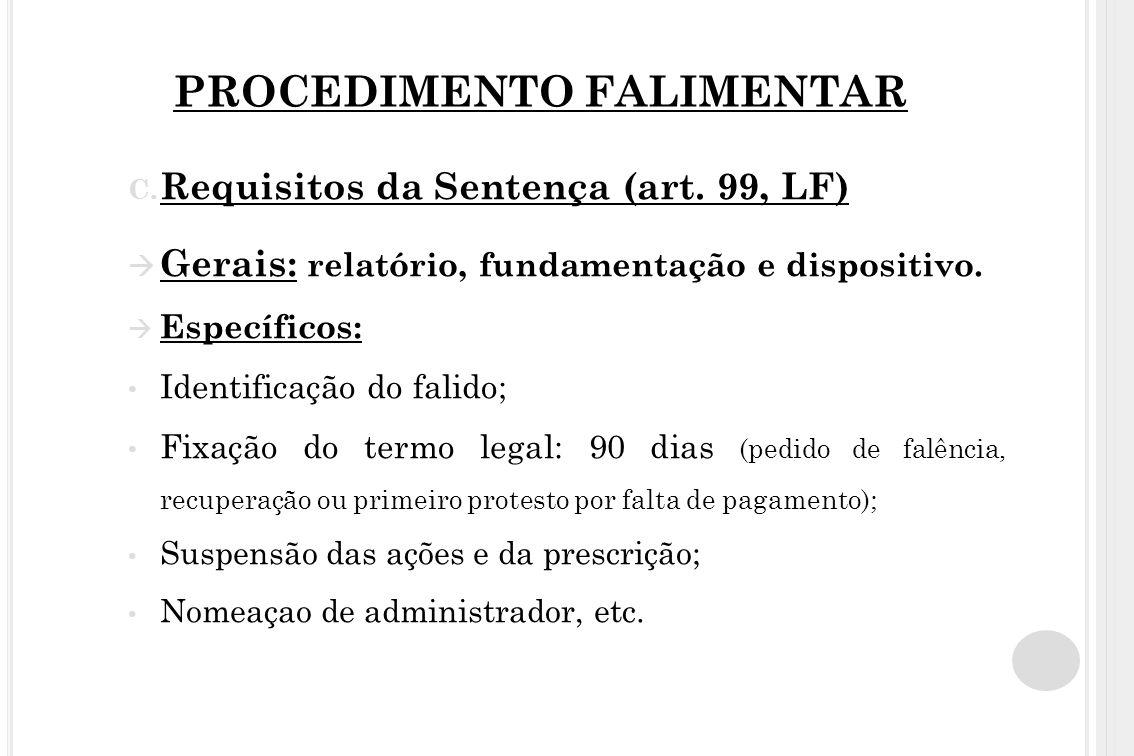 PROCEDIMENTO FALIMENTAR C. Requisitos da Sentença (art. 99, LF) Gerais: relatório, fundamentação e dispositivo. Específicos: Identificação do falido;