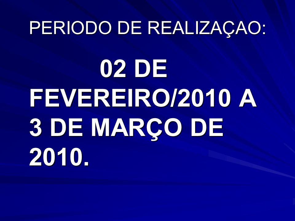 PERIODO DE REALIZAÇAO: 02 DE FEVEREIRO/2010 A 3 DE MARÇO DE 2010. 02 DE FEVEREIRO/2010 A 3 DE MARÇO DE 2010.