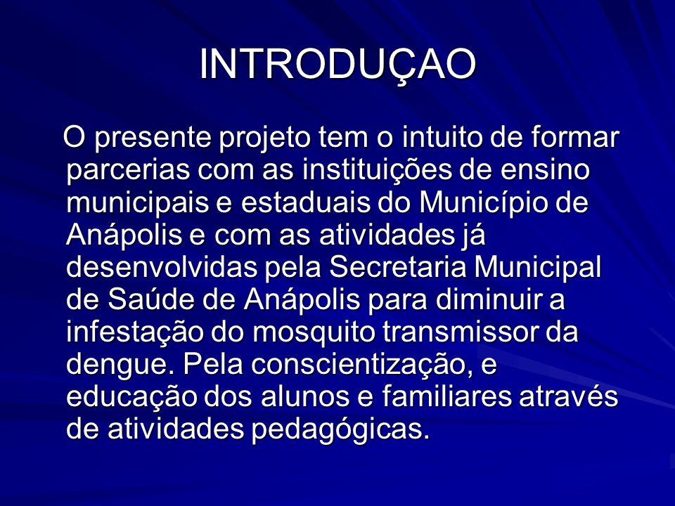 INTRODUÇAO O presente projeto tem o intuito de formar parcerias com as instituições de ensino municipais e estaduais do Município de Anápolis e com as