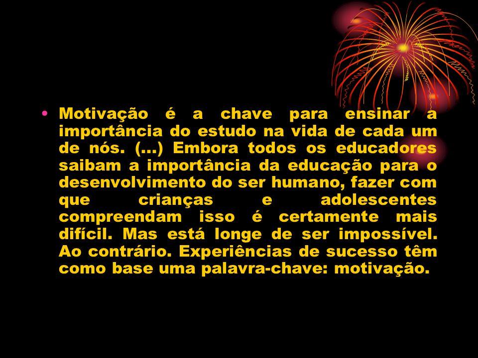 Motivação é a chave para ensinar a importância do estudo na vida de cada um de nós. (...) Embora todos os educadores saibam a importância da educação