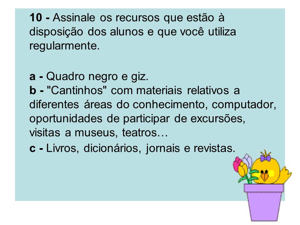 10 - Assinale os recursos que estão à disposição dos alunos e que você utiliza regularmente. a - Quadro negro e giz. b -