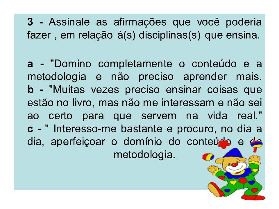 3 - Assinale as afirmações que você poderia fazer, em relação à(s) disciplinas(s) que ensina. a -