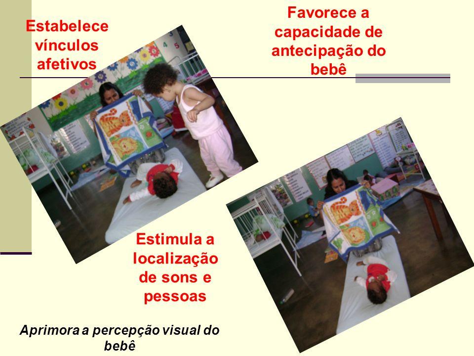 Favorece a capacidade de antecipação do bebê Estabelece vínculos afetivos Estimula a localização de sons e pessoas Aprimora a percepção visual do bebê