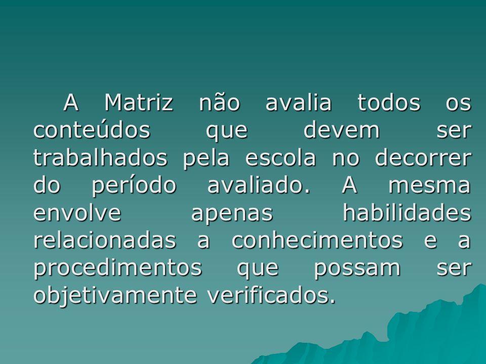 A Matriz não avalia todos os conteúdos que devem ser trabalhados pela escola no decorrer do período avaliado.