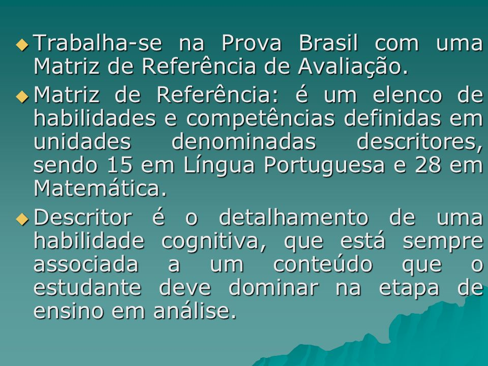 Trabalha-se na Prova Brasil com uma Matriz de Referência de Avaliação. Trabalha-se na Prova Brasil com uma Matriz de Referência de Avaliação. Matriz d