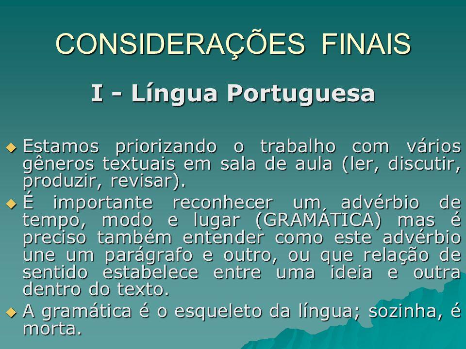 CONSIDERAÇÕES FINAIS I - Língua Portuguesa Estamos priorizando o trabalho com vários gêneros textuais em sala de aula (ler, discutir, produzir, revisar).