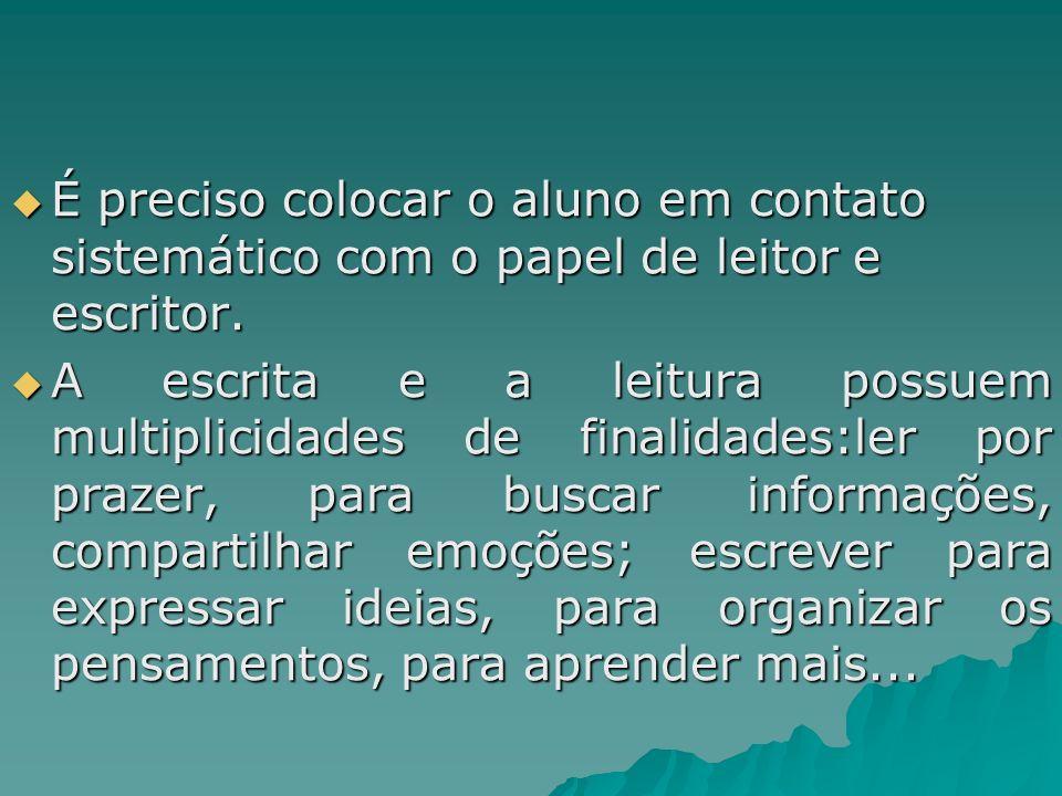 É preciso colocar o aluno em contato sistemático com o papel de leitor e escritor.