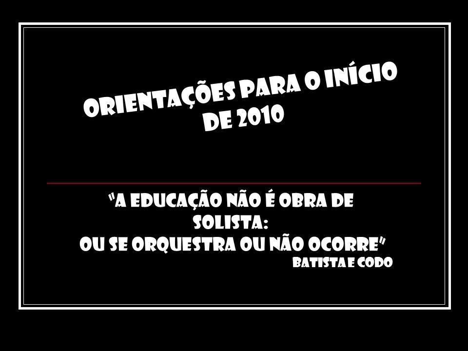 A educação não é obra de solista: ou se orquestra ou não ocorre Batista e Codo Orientações para o início de 2010