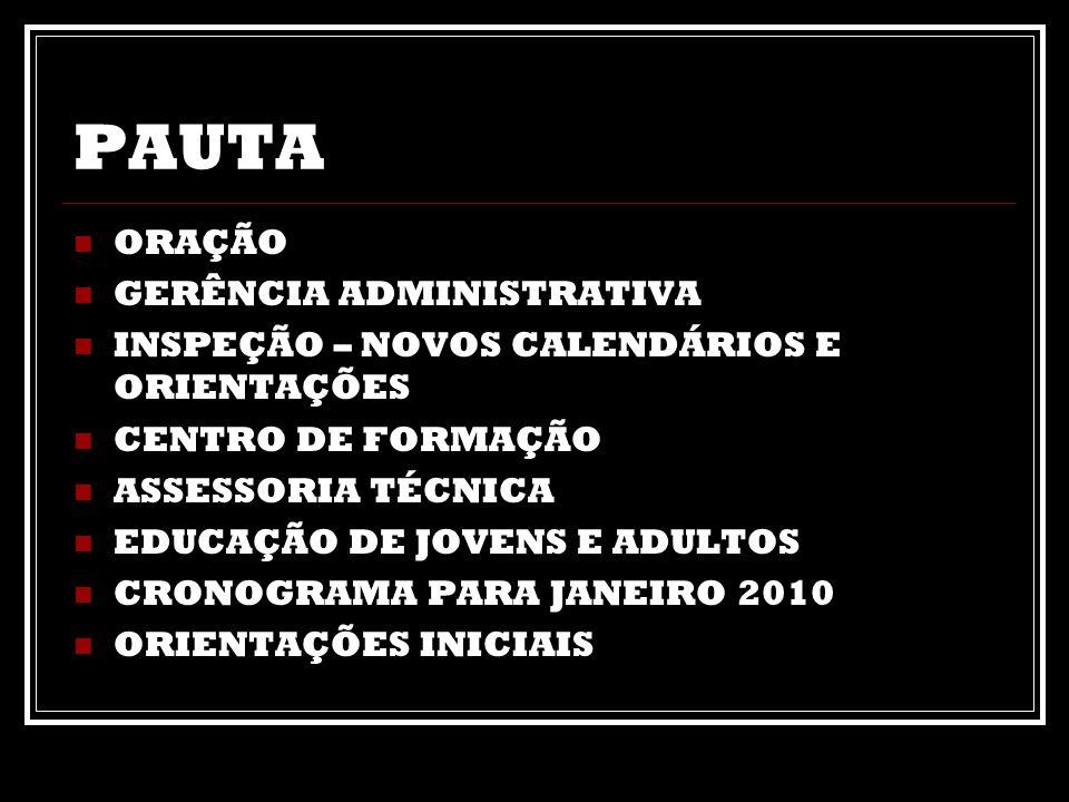PAUTA ORAÇÃO GERÊNCIA ADMINISTRATIVA INSPEÇÃO – NOVOS CALENDÁRIOS E ORIENTAÇÕES CENTRO DE FORMAÇÃO ASSESSORIA TÉCNICA EDUCAÇÃO DE JOVENS E ADULTOS CRO