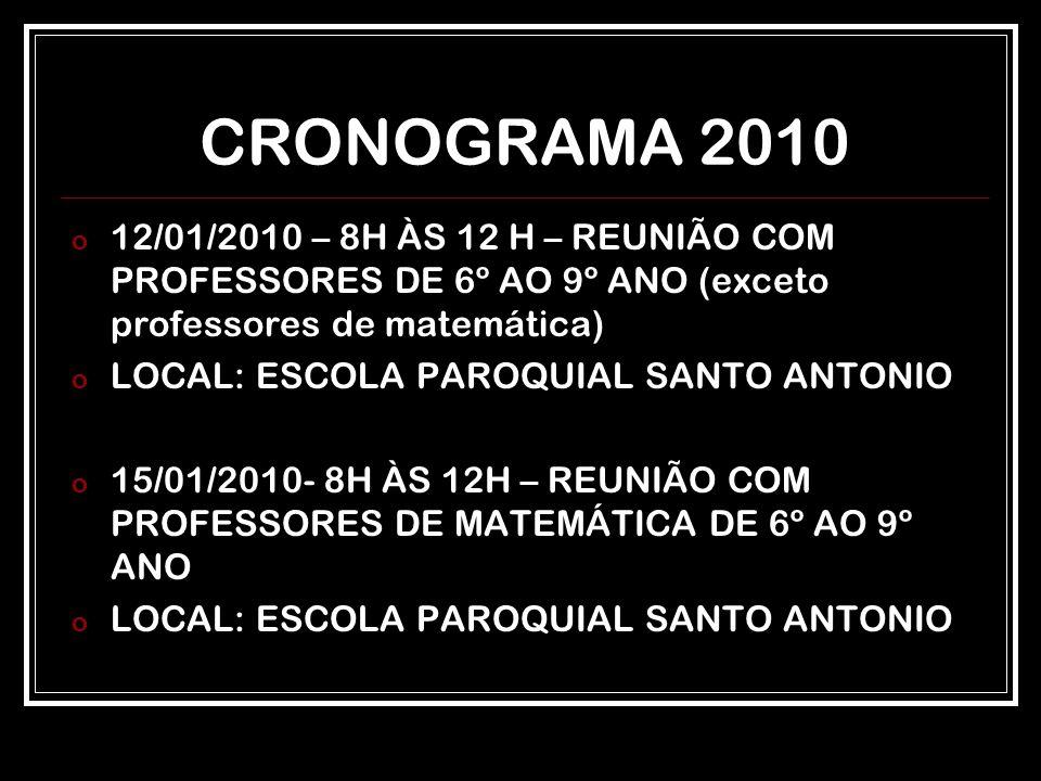 CRONOGRAMA 2010 o 12/01/2010 – 8H ÀS 12 H – REUNIÃO COM PROFESSORES DE 6º AO 9º ANO (exceto professores de matemática) o LOCAL: ESCOLA PAROQUIAL SANTO