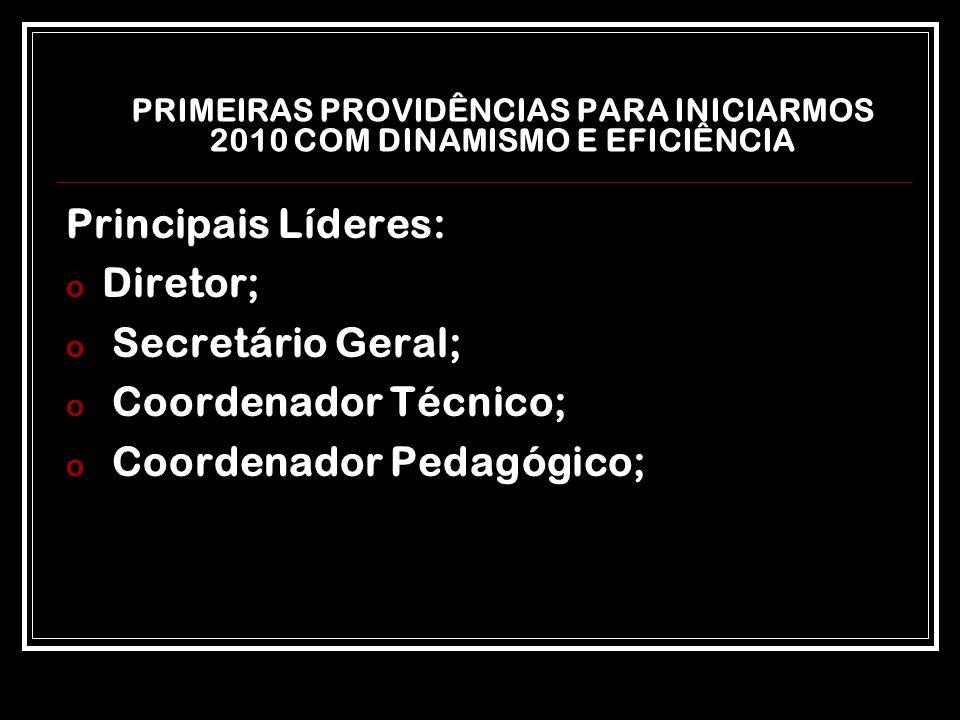 PRIMEIRAS PROVIDÊNCIAS PARA INICIARMOS 2010 COM DINAMISMO E EFICIÊNCIA Principais Líderes: o Diretor; o Secretário Geral; o Coordenador Técnico; o Coo