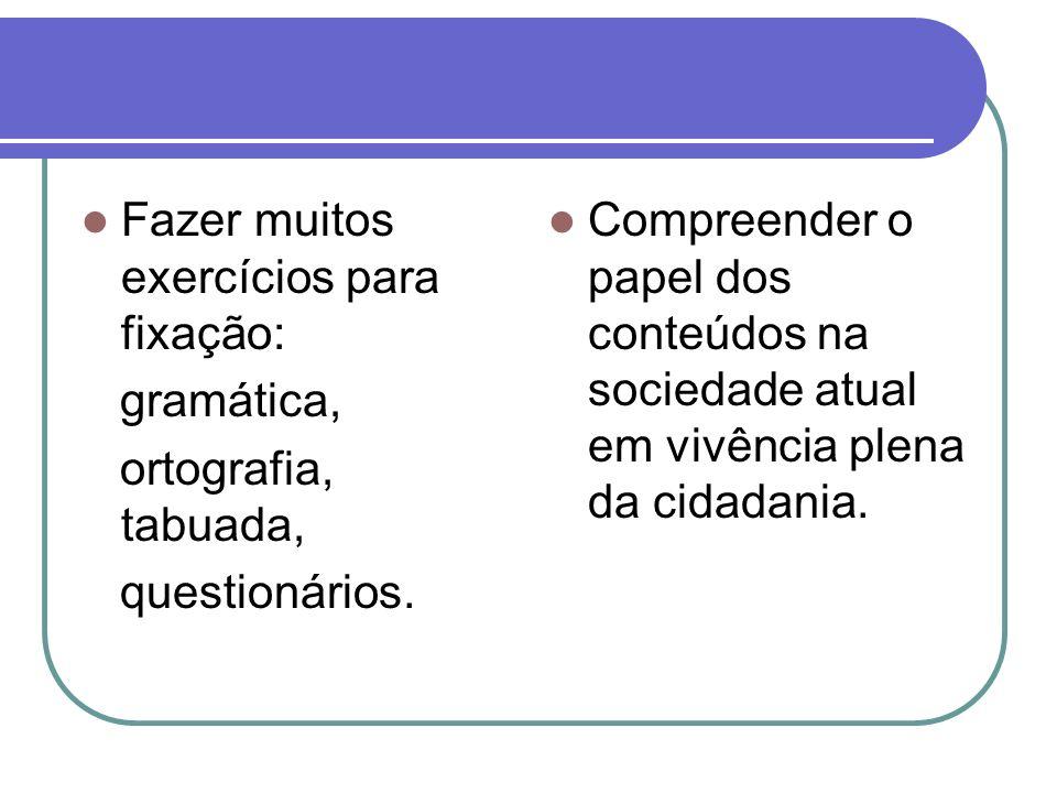 Fazer muitos exercícios para fixação: gramática, ortografia, tabuada, questionários. Compreender o papel dos conteúdos na sociedade atual em vivência