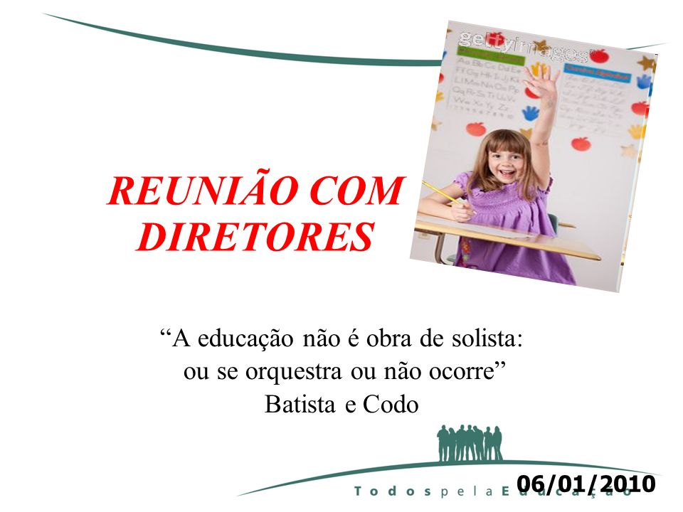 REUNIÃO COM DIRETORES A educação não é obra de solista: ou se orquestra ou não ocorre Batista e Codo 06/01/2010