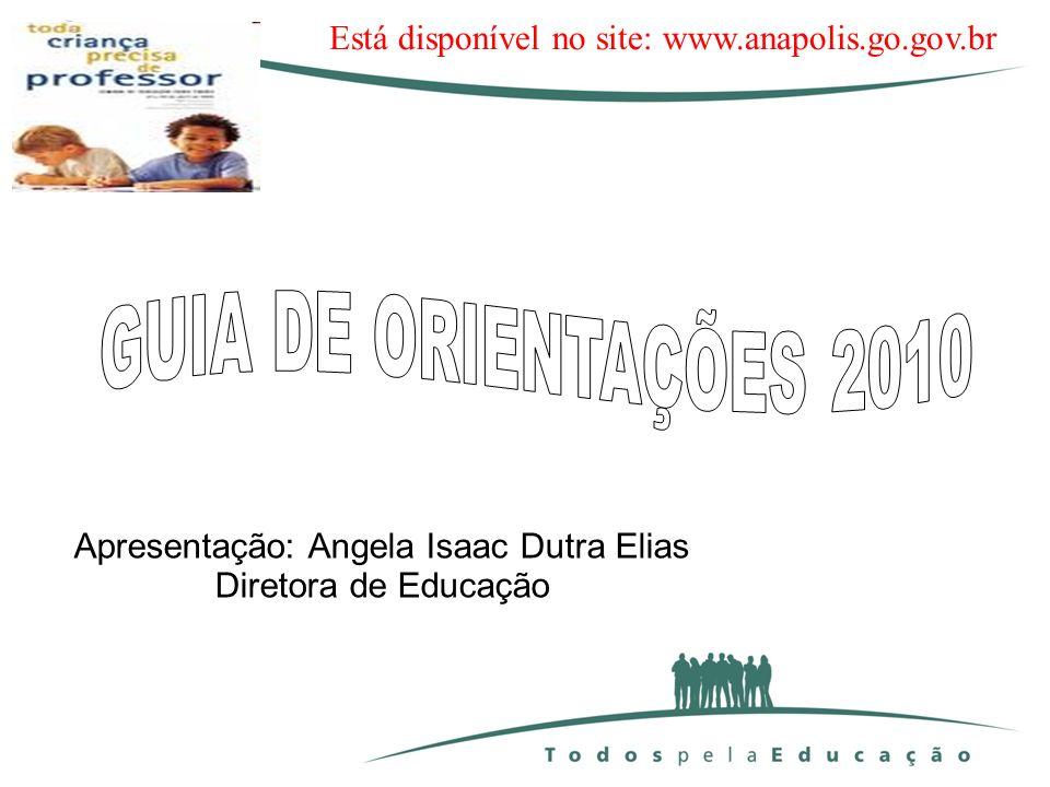 Apresentação: Angela Isaac Dutra Elias Diretora de Educação Está disponível no site: www.anapolis.go.gov.br