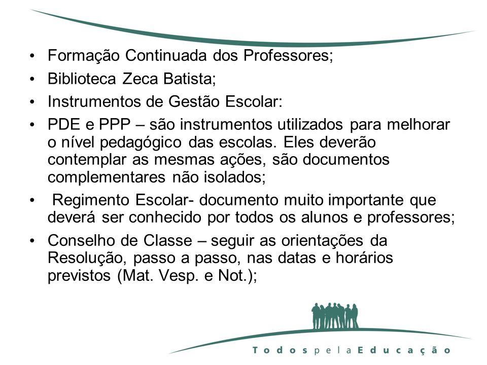 Formação Continuada dos Professores; Biblioteca Zeca Batista; Instrumentos de Gestão Escolar: PDE e PPP – são instrumentos utilizados para melhorar o