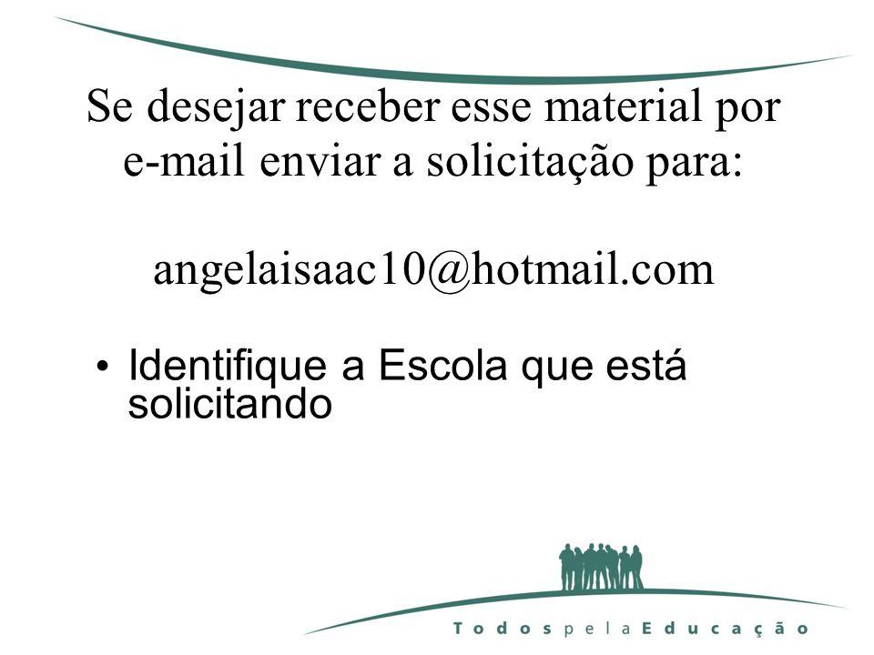 Se desejar receber esse material por e-mail enviar a solicitação para: angelaisaac10@hotmail.com Identifique a Escola que está solicitando