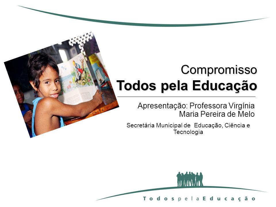 Compromisso Todos pela Educação Apresentação: Professora Virgínia Maria Pereira de Melo Secretária Municipal de Educação, Ciência e Tecnologia