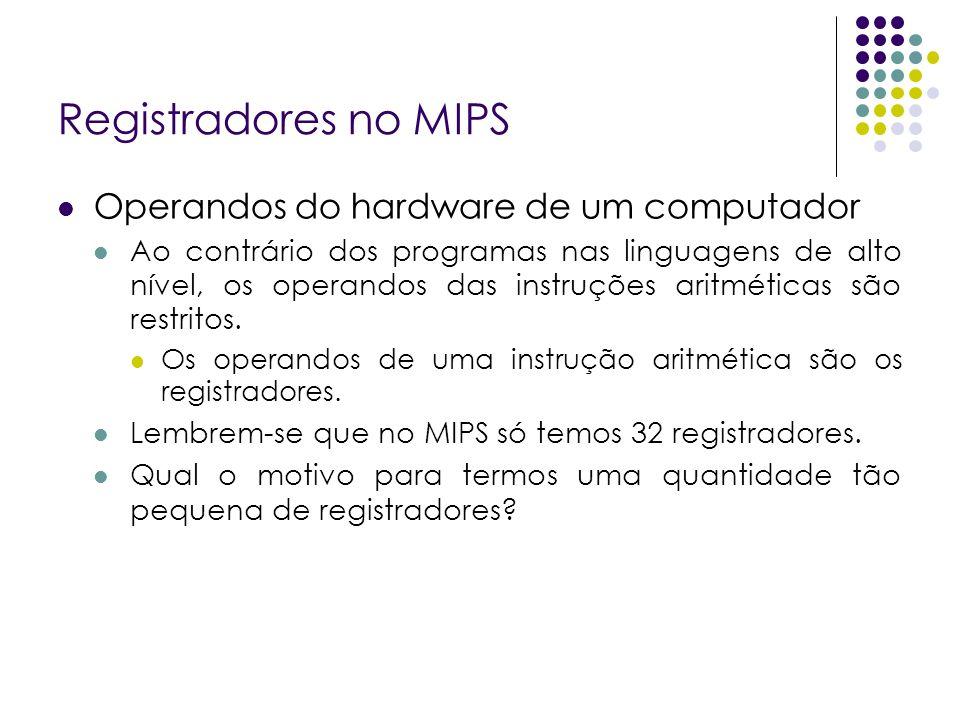 Registradores no MIPS Operandos do hardware de um computador Ao contrário dos programas nas linguagens de alto nível, os operandos das instruções arit