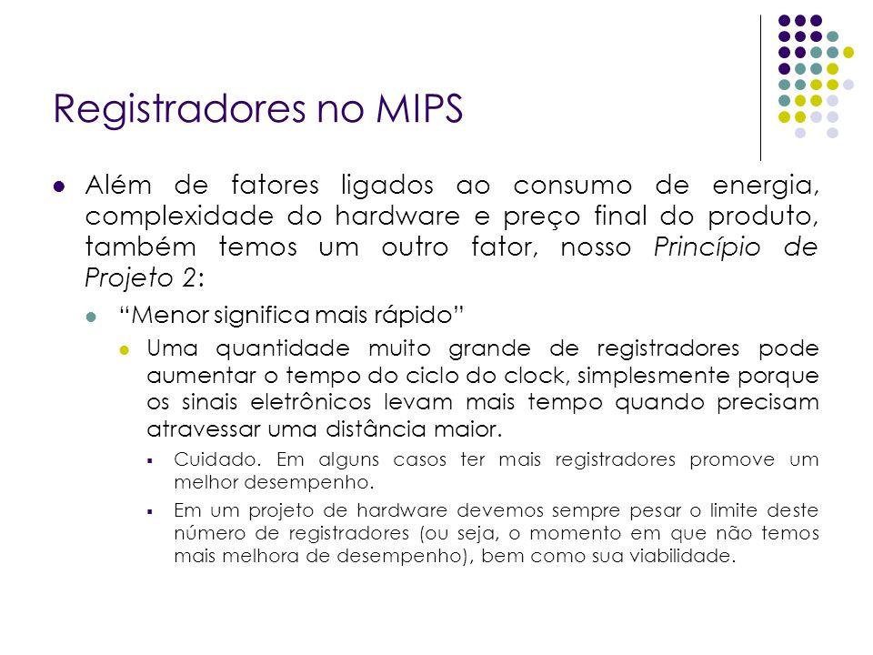 Registradores no MIPS Além de fatores ligados ao consumo de energia, complexidade do hardware e preço final do produto, também temos um outro fator, n