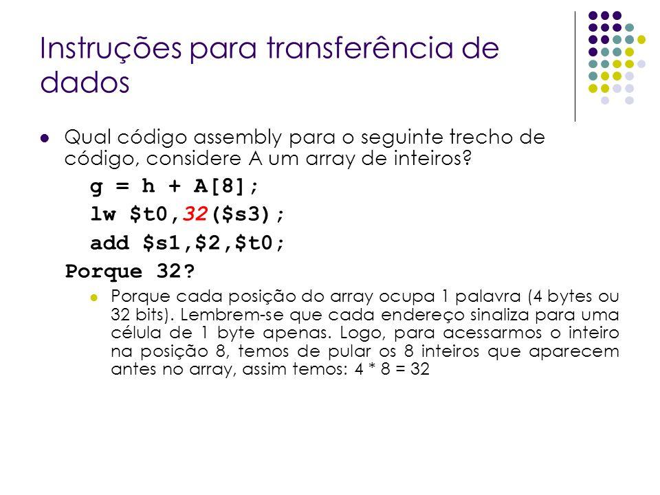 Instruções para transferência de dados Qual código assembly para o seguinte trecho de código, considere A um array de inteiros? g = h + A[8]; lw $t0,3