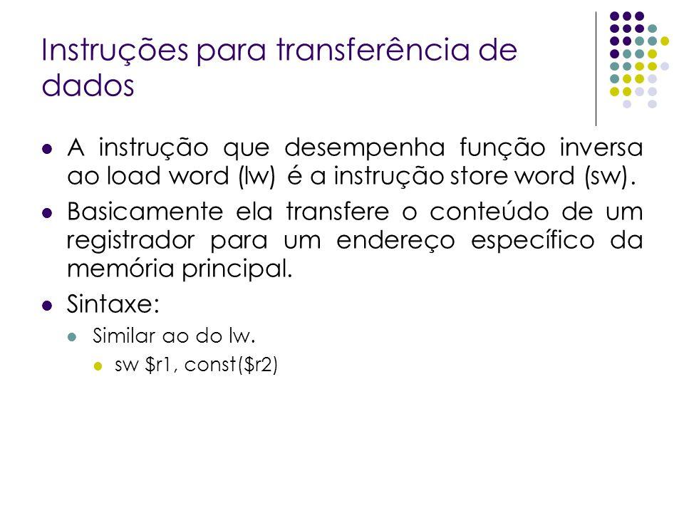 Instruções para transferência de dados A instrução que desempenha função inversa ao load word (lw) é a instrução store word (sw). Basicamente ela tran