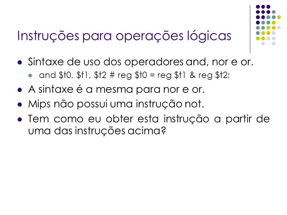 Instruções para operações lógicas Sintaxe de uso dos operadores and, nor e or. and $t0, $t1, $t2 # reg $t0 = reg $t1 & reg $t2; A sintaxe é a mesma pa