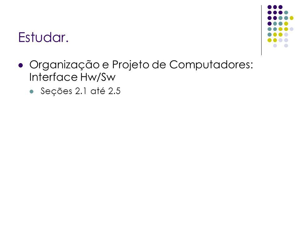 Estudar. Organização e Projeto de Computadores: Interface Hw/Sw Seções 2.1 até 2.5