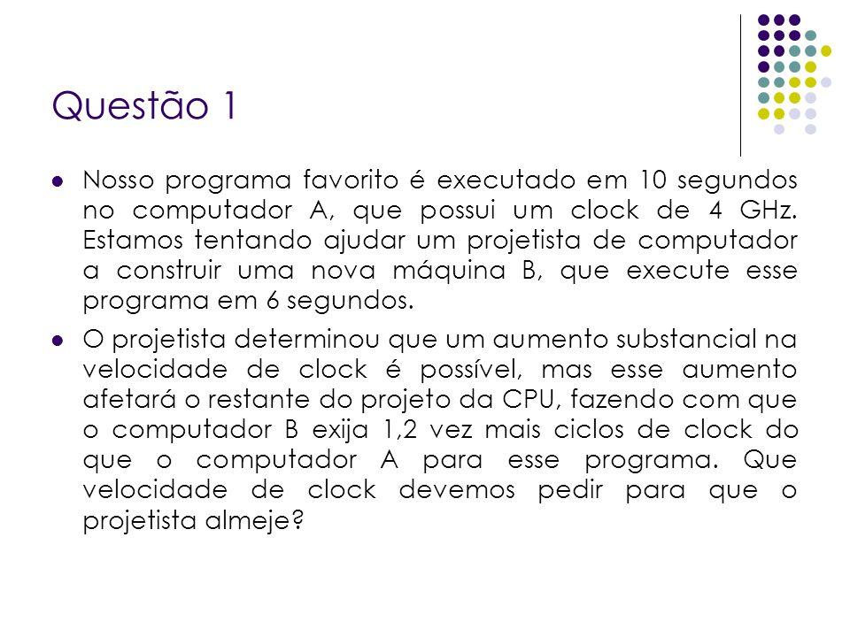 Questão 1 Primeiro Encontrar o número de ciclos de clock necessários para o programa A
